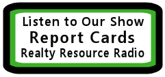 Listen to the Report Cards show on Realty Resource Radio .com